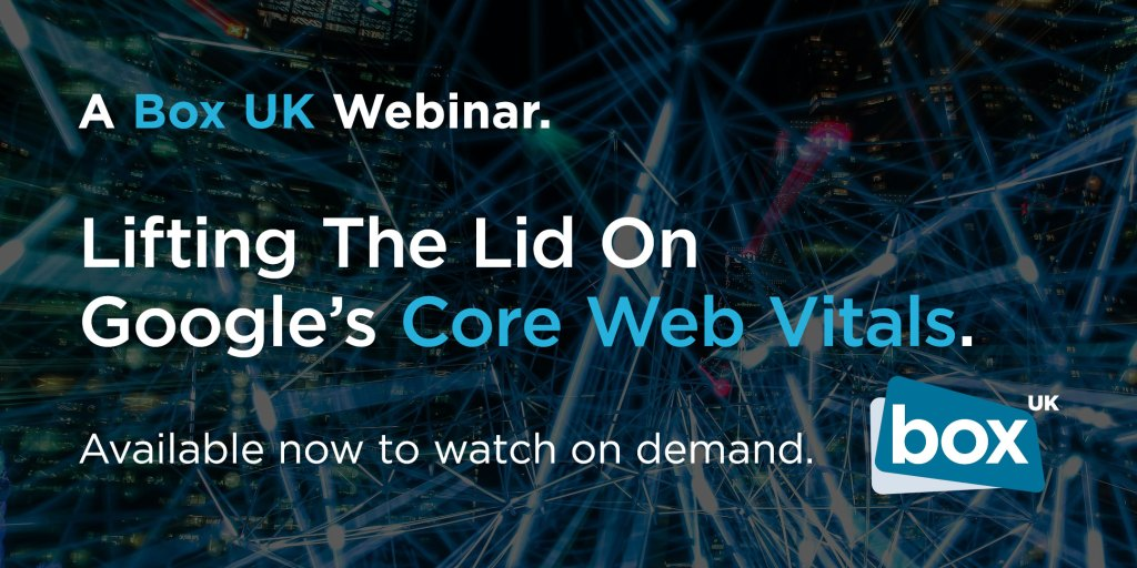 A Box UK Webinar | Lifting The Lid On Google's Core Web Vitals | Available now to watch on demand