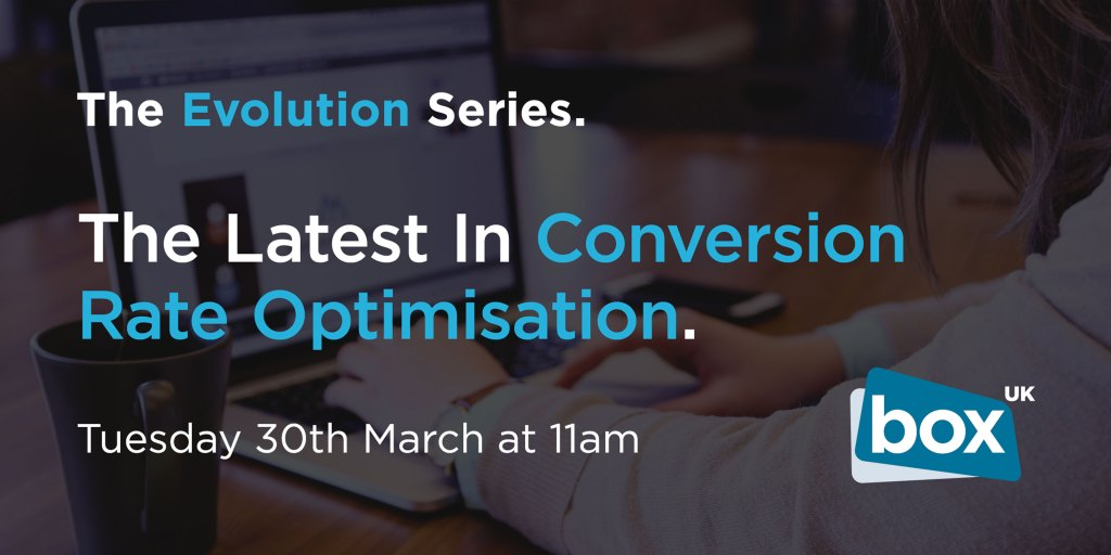 The Evolution Series: The Latest In Conversion Rate Optimisation | Tuesday 30th March at 11am
