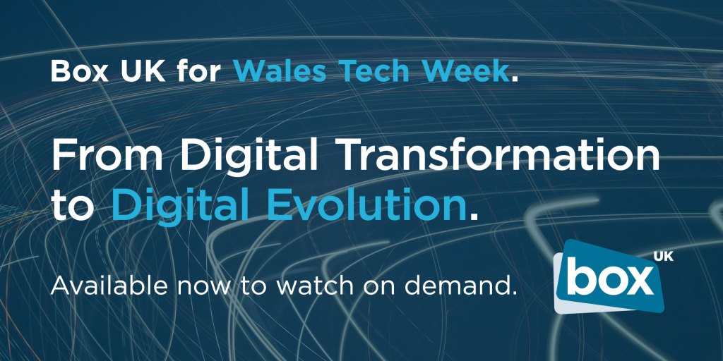 Box UK for Wales Tech Week | From Digital Transformation to Digital Evolution | Available now to watch on demand.